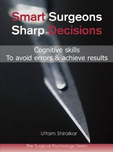 Smart Surgeons, Sharp Decisions: Cognitive Skills To Avoid Errors & Achieve Results