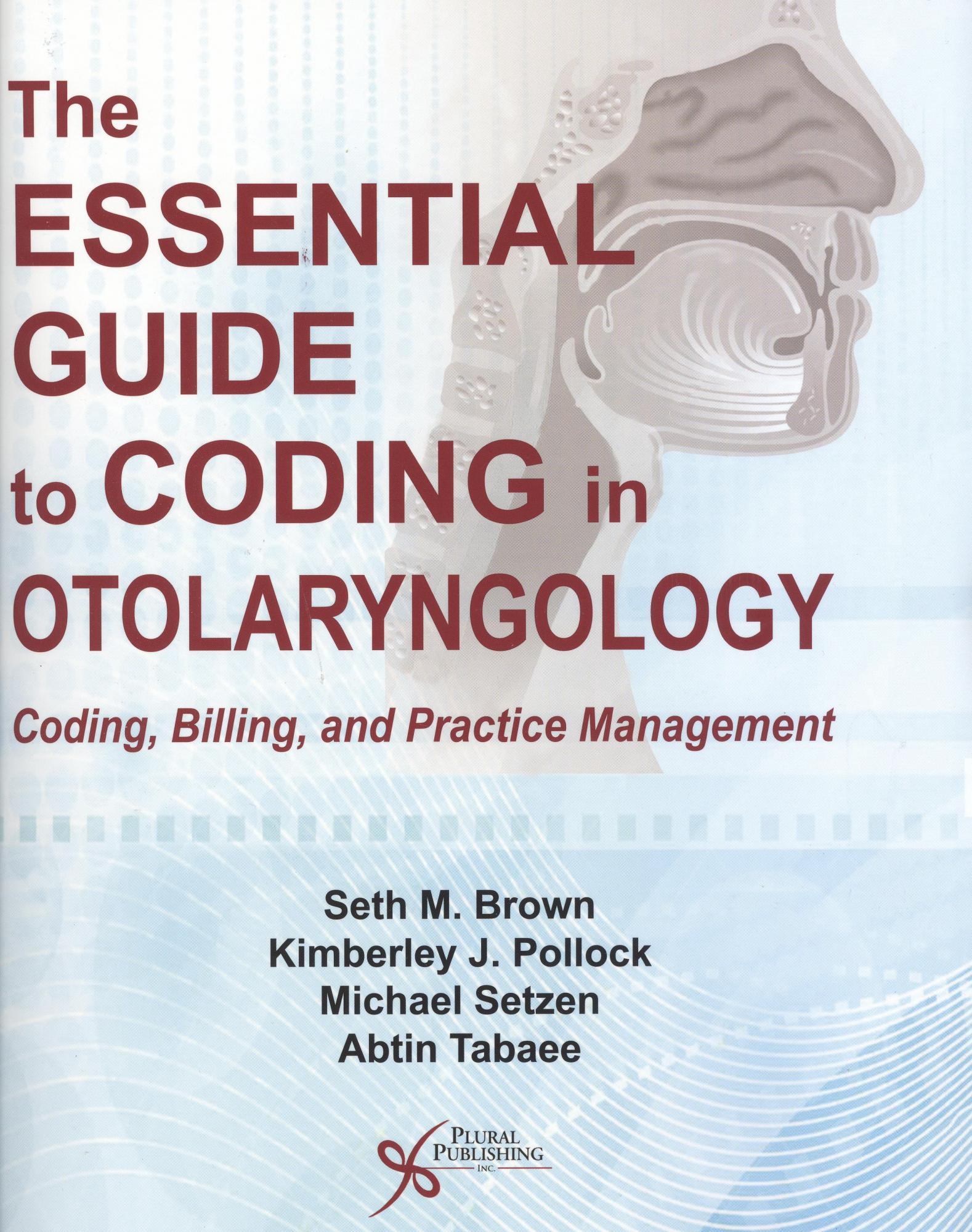 The Essential Guide to Coding in Otolaryngology: Coding, Billing and Practice Management