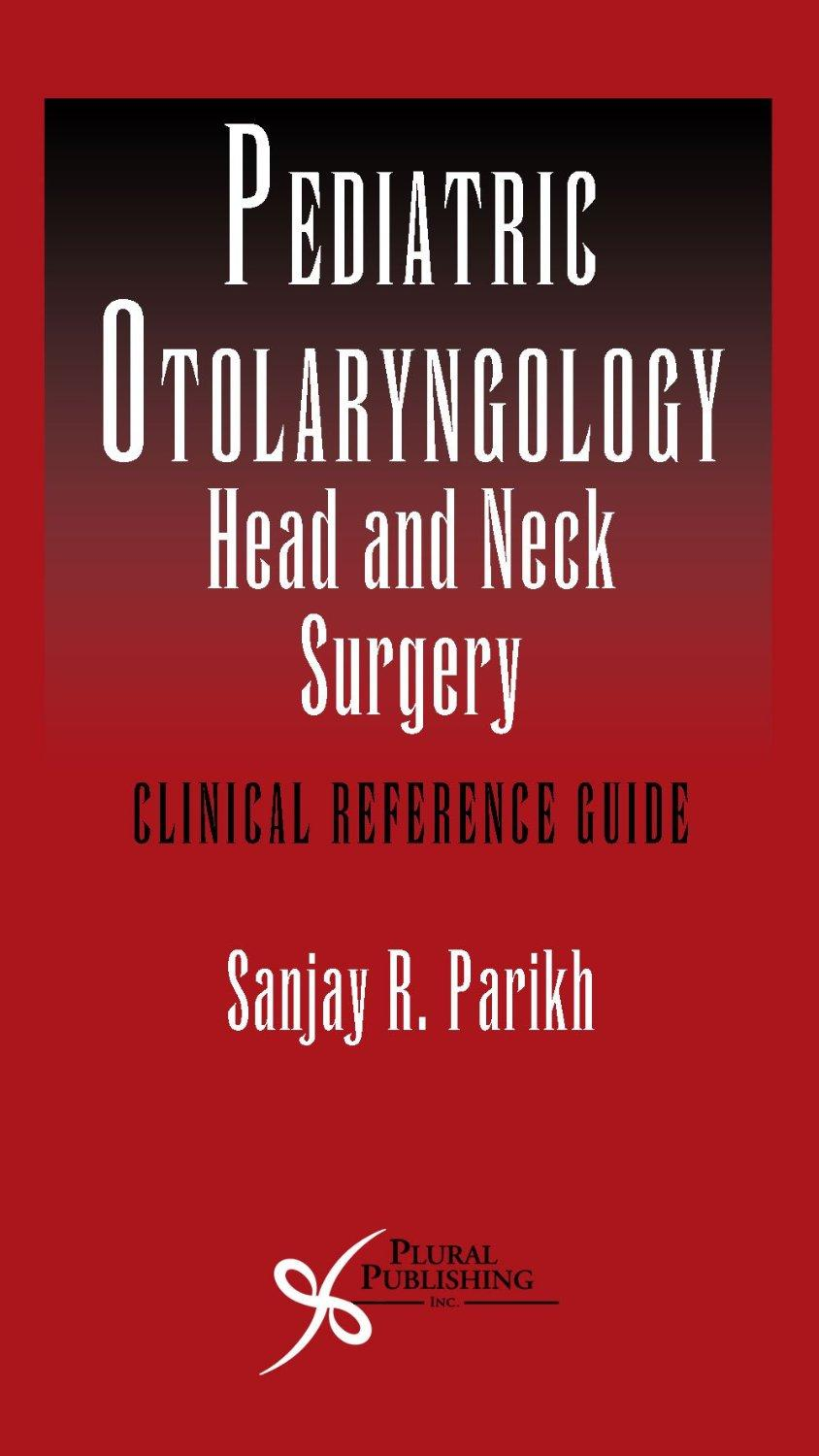 Pediatric Otolaryngology – Head and Neck Surgery: Clinical Reference Guide