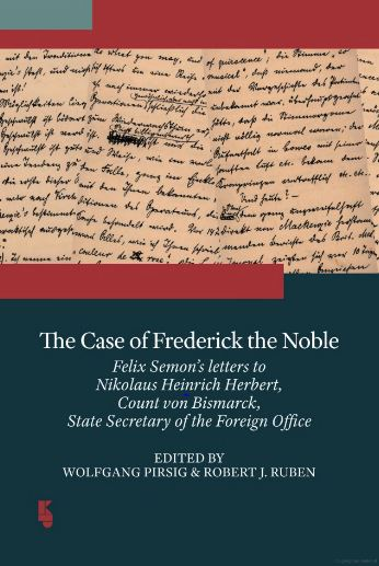 The Case of Frederick the Noble; Felix Semon's Letters to Nikolaus Heinrich Herbert, Count von Bismarck, State Secretary of the Foreign Office